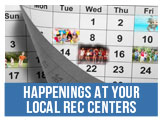 What out what is happening at your local recreation centers