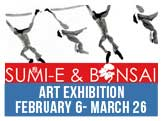 Sumi-E and Bonsai Art Exhibition Feb 6-Marc 26