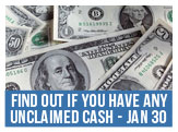 Do you have any unclaimed cash lying around in state coffers.  Find out on Friday, January 30, 10am-4pm, City Hall Lobby, 810 Union Street
